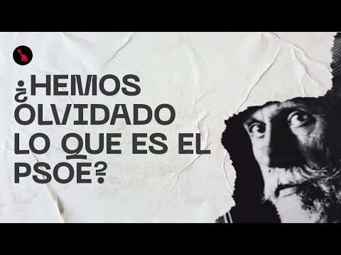 ¿Hemos olvidado lo que es el PSOE?