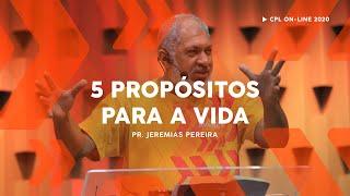 5 Propósitos para a Vida | Pastor Jeremias Pereira