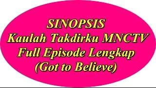 SINOPSIS Kaulah Takdirku MNCTV Full Episode Lengkap (Got to Believe)
