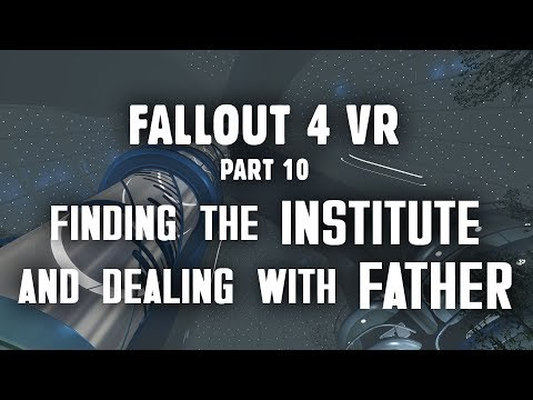 Fallout 4 VR Part 10: Finding the Institute and Dealing with Father