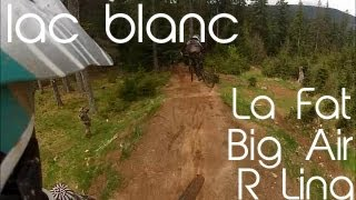 AHS - Lac Blanc Bike Park ouverture 8 mai 2013: La fat, Big air, R