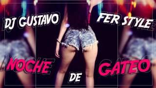 NOCHE DE GATEO - DJ GUSTAVO FT FER STYLE - 2015 (PERREO)