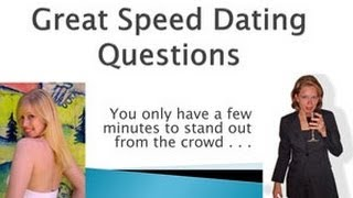 Great Speed Dating Questions are critically important!