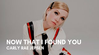Carly Rae Jepsen - Now That I Found You (Lyrics)