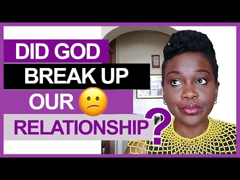 DID GOD BREAK UP OUR RELATIONSHIP? Sometimes you should not