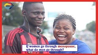 If women go through MENOPAUSE what do men go through  Street Quiz  Funny African Videos