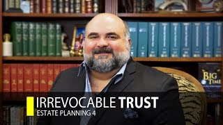 Estate Planning: Irrevocable Trust (Part 4)