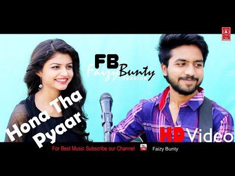 Hona Tha Pyaar Cover   By   Faizy Bunty & Moni   Best Cover 2018