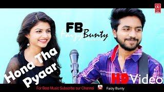 Hona Tha Pyaar Cover | By | Faizy Bunty & Moni | Best Cover 2018