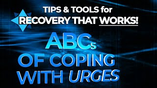 The ABCs of Coping with Urges - TIPS & TOOLS for RECOVERY that WORKS!  EP2