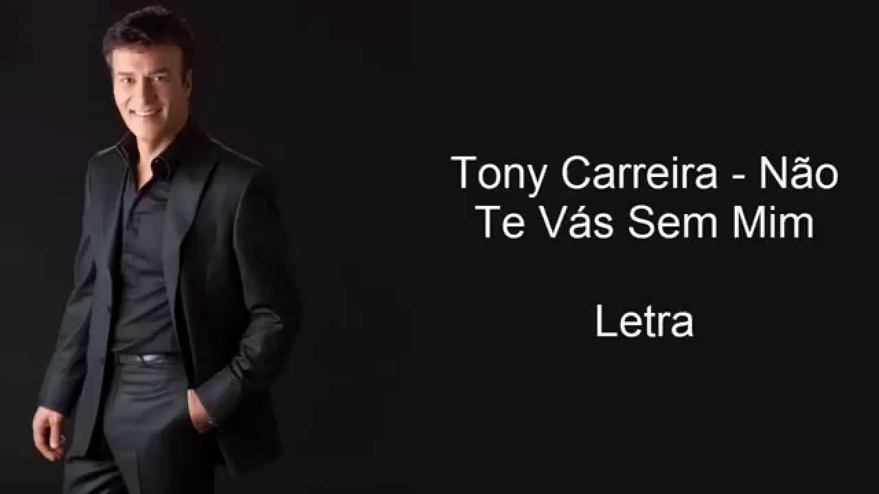 Tony Carreira - Não Te Vás Sem Mim - Letra (2015) - YouTube