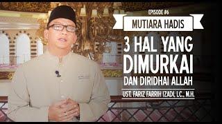 3 Hal Yang Allah Ridhai Dan Murkai - Ust. Fariz Farrih Izadi, Lc., M.H. (Mutiara Hadis Eps. #6)