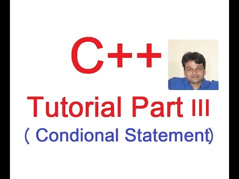 C++ Programming Language Tutorial Part III( Conditional Statements)