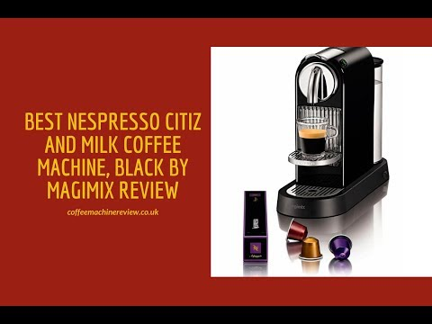 Best Nespresso Citiz and Milk Coffee Machine, Black by Magimix Review