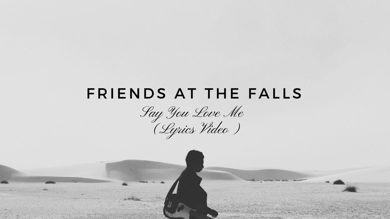 Friends At The Falls - Say You Love Me (Lyrics / Lyric Video)