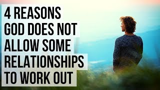 4 Reasons God Stops Some Relationships from Happening