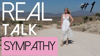 Real Talk #1 | How Sympathy Changed My Life