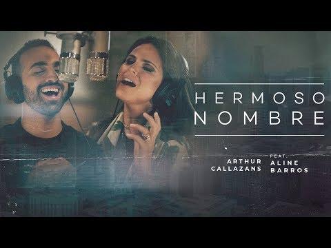 Arthur Callazans (Feat. Aline Barros) - Hermoso Nombre