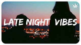 A late night vibes playlist 🌙 Chill Vibes - Chill out music mix playlist #2
