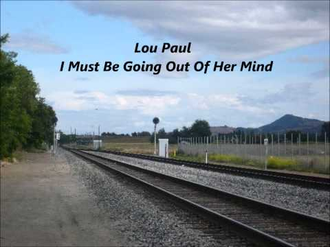 Lou Paul - I Must Be Going Out Of Her Mind