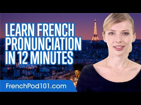 Learn French Pronunciation in 12 Minutes