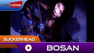 Suckerhead - Bosan | Official Video
