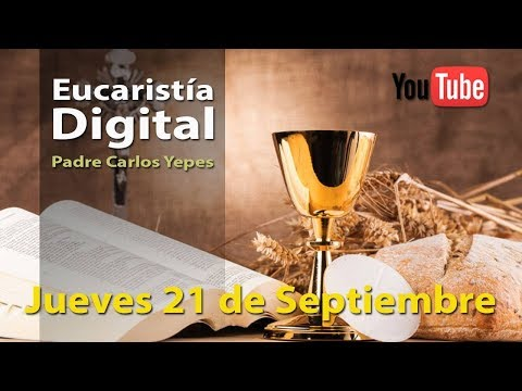 EUCARISTÍA DIGITAL Jueves 21 Septiembre 2017 Misa del Día de Hoy l Padre Carlos Yepes