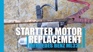 Mercedes benz ML320 starter motor replacement 2006
