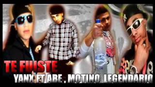 ★Te Fuistes - Yanx Ft El Legendario , Motino & Abe Musick ★2011★