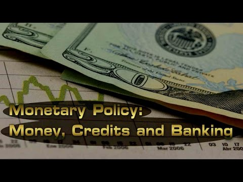 Monetary Policy - Money, Credit and Banking