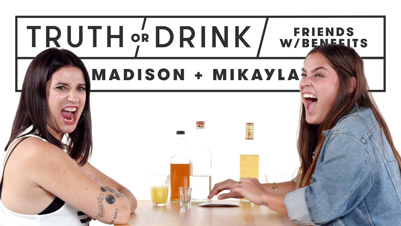 Friends with Benefits Play Truth or Drink (Madison & Mikayla)   Truth or Drink   Cut