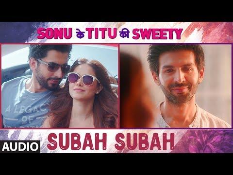 Subah Subah Full Mp3 Song - Arijit Singh | Sonu Ke Titu Ki Sweety