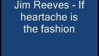 jim reeves - If heartache is the fashion