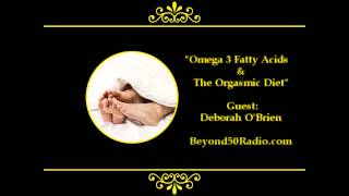 Omega 3 Fatty Acids & The Orgasmic Diet