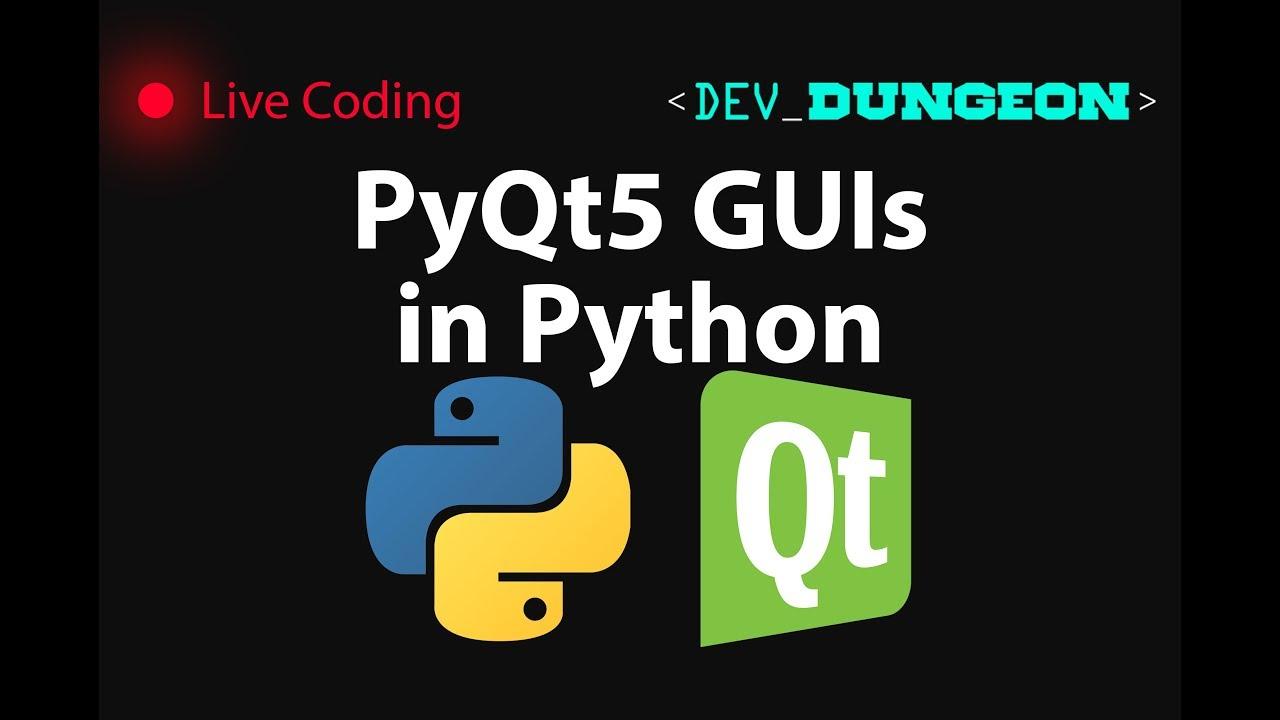 Live Coding: PyQt5 GUIs w/ Python | DevDungeon