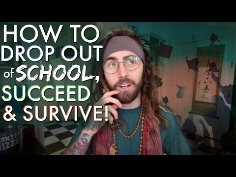 How to Drop Out of School, Succeed & Survive!