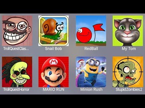 Troll Quest Classic,Snail Bob,Red Ball Classic,My Tom,Troll Horror,Mario Run,Minion Rush