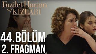 Fazilet Hanım ve Kızları 44. Bölüm 2. Fragman
