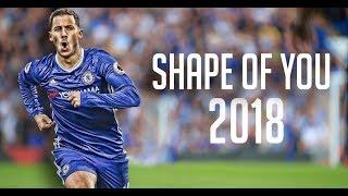 Eden Hazard ft. Ed Sheeran - Shape Of You | 2018