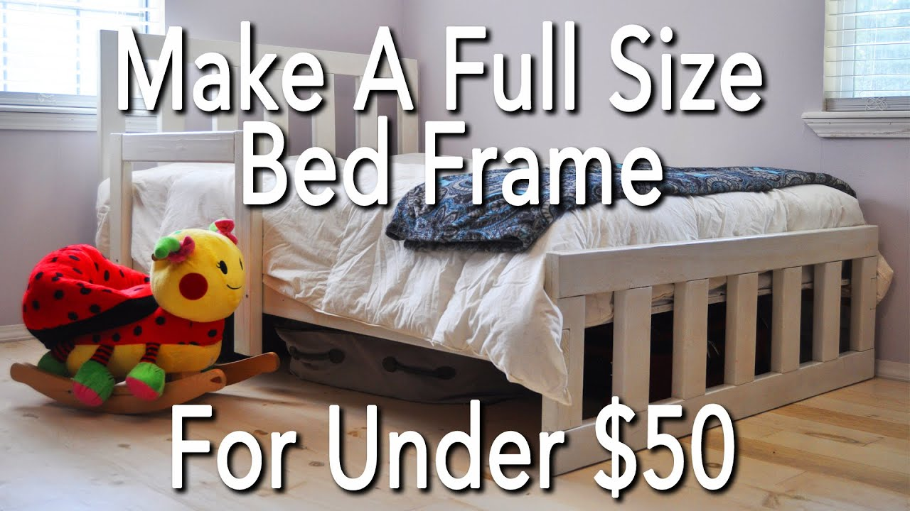 How To Build A Full Size Bed Frame For Under 50 Youtube