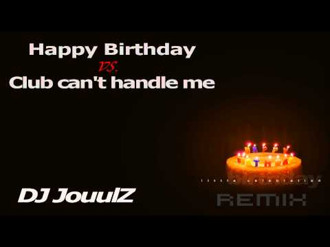 Happy Birthday vs. Club can't handle me (Remix) [HQ]