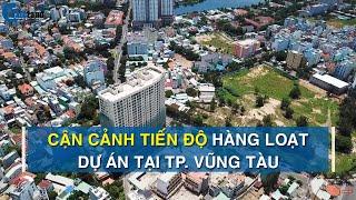 Soi  tiến độ loạt dự án căn hộ - khách sạn tại thành phố Vũng Tàu | CAFELAND