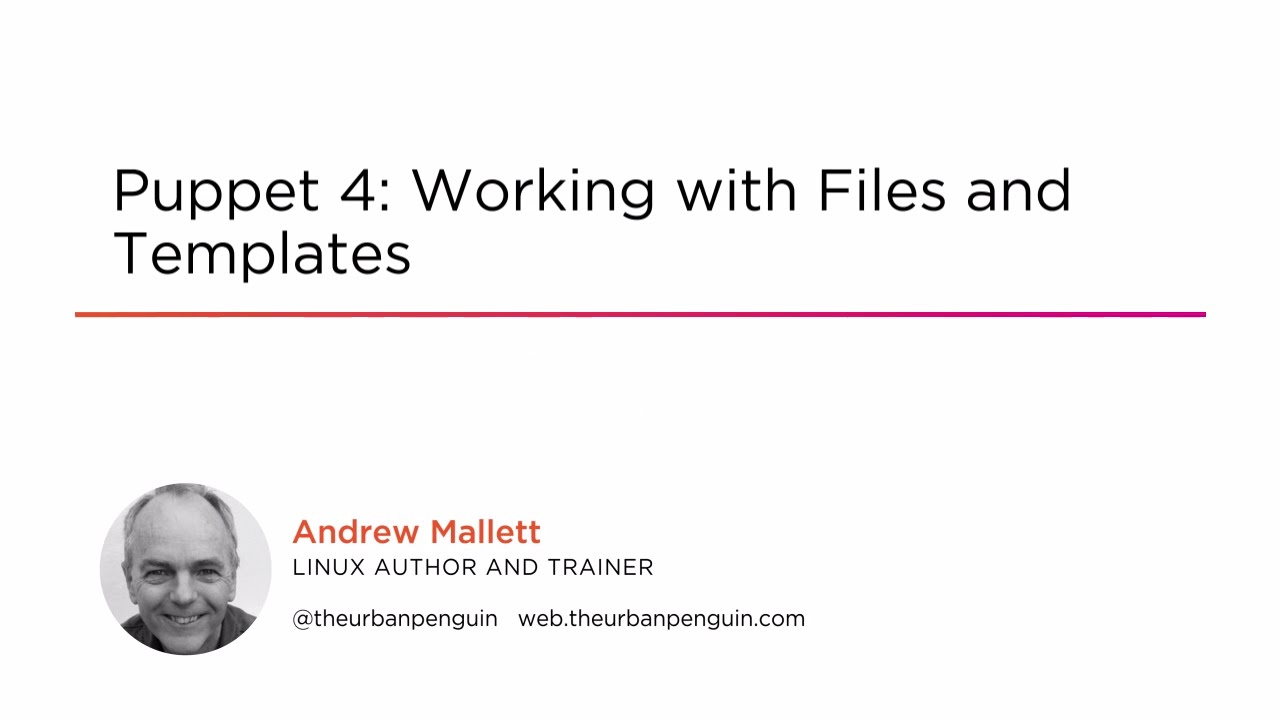Course Preview: Puppet 4: Working with Files and Templates