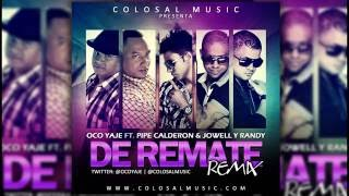 Oco Yaje Ft Pipe Calderon Jowell & Randy - De Remate (Remix)