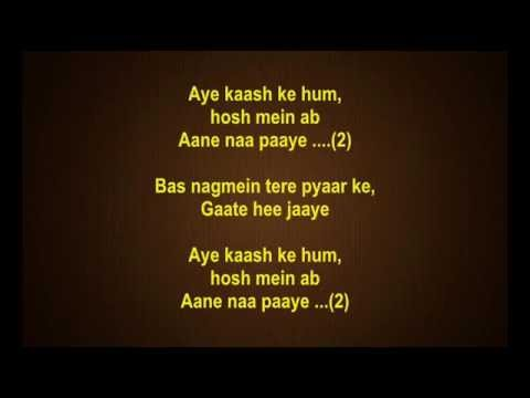 Aye Kaash ke hum hosh main ab aane na paaye (Full Karaoke)