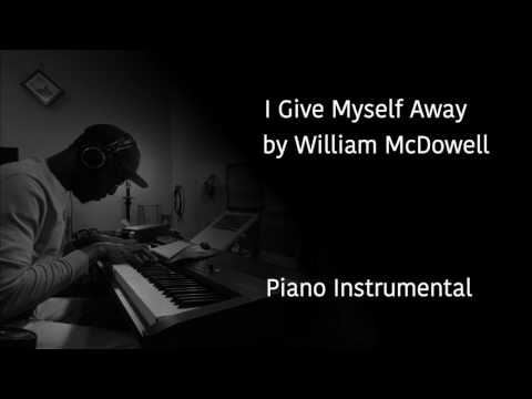 I Give Myself Away by William McDowell (Piano Instrumental)