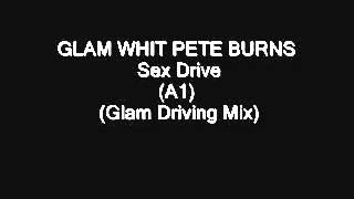 GLAM WHIT PETE BURNS   Sex Drive A1) (Glam Driving Mix)