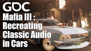 Vehicle Audio of Mafia III: Recreating a Classic Era in Automotive History