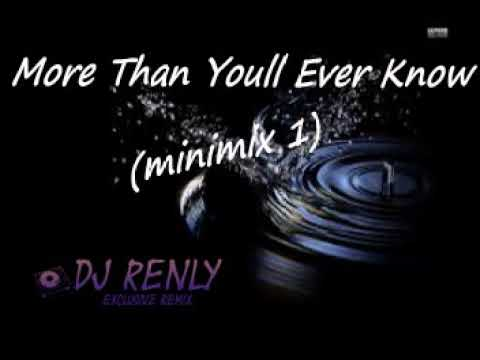 More Than Youll Ever Know minimix 1   Dj RenLy