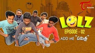 LOLZ | EPI #02 | Add Me Pavitra | By Harsha Annavarapu | #TeluguWebSeries 2016